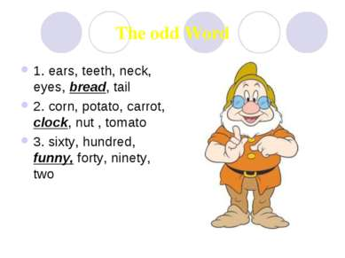The odd Word 1. ears, teeth, neck, eyes, bread, tail 2. corn, potato, carrot,...