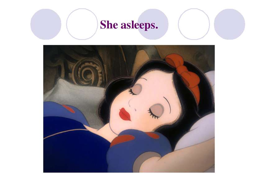 She asleeps.