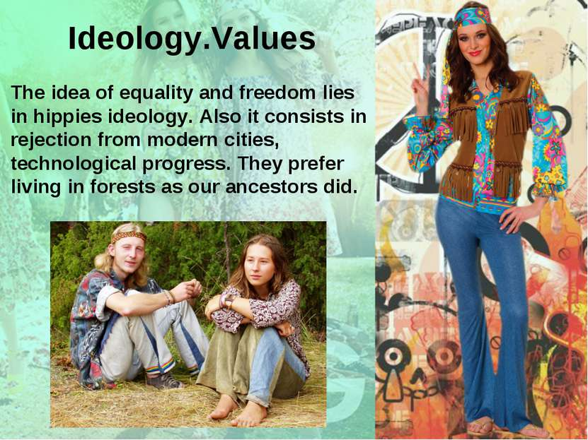 The idea of equality and freedom lies in hippies ideology. Also it consists i...