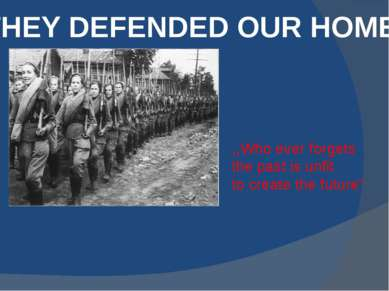 THEY DEFENDED OUR HOMES ,,Who ever forgets the past is unfit to create the fu...