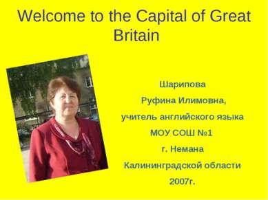 Welcome to the Capital of Great Britain Шарипова Руфина Илимовна, учитель анг...