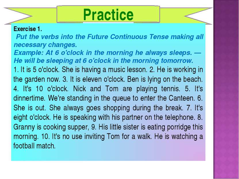 Practice Exercise 1. Put the verbs into the Future Continuous Tense making al...