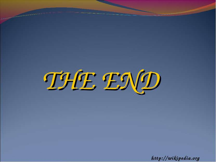 http://wikipedia.org THE END