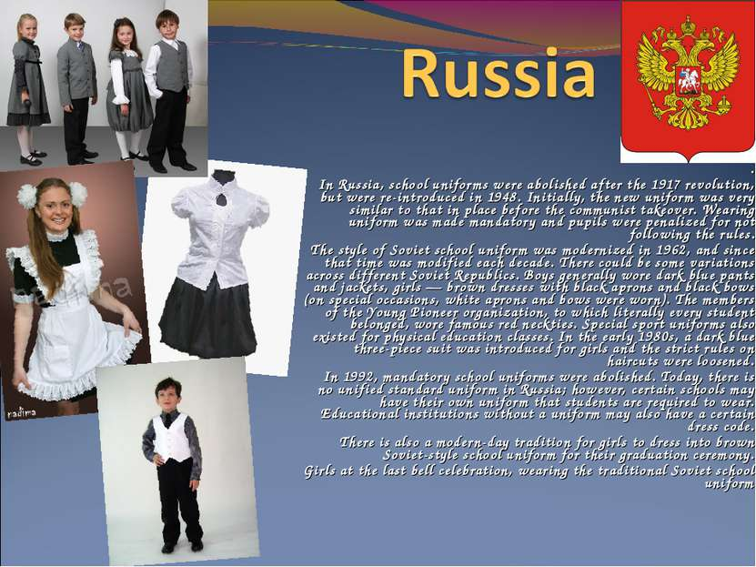 .  In Russia, school uniforms were abolished after the 1917 revolution, but ...