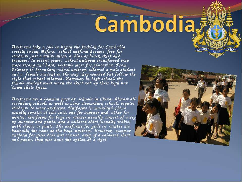 Uniforms take a role in began the fashion for Cambodia society today. Before,...
