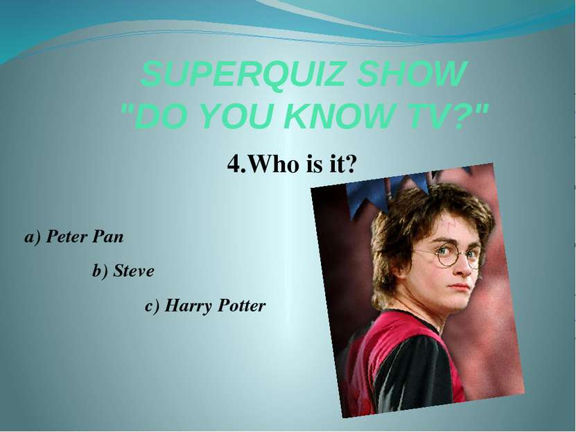 "SUPERQUIZ SHOW ""DO YOU KNOW TV?"" 4.Who is it? a) Peter Pan b) Steve c) Harry ..."
