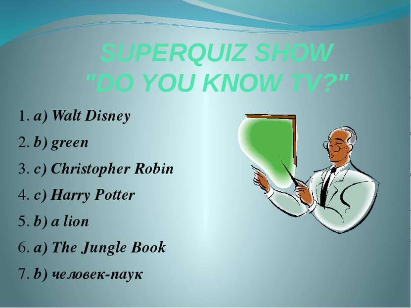 "SUPERQUIZ SHOW ""DO YOU KNOW TV?"" 1. a) Walt Disney 2. b) green 3. c) Christop..."