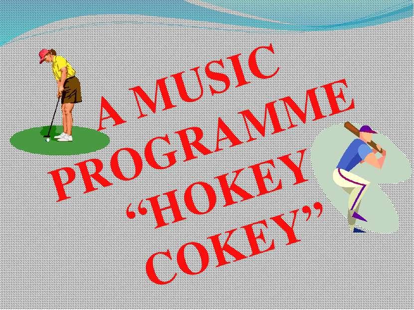 "A MUSIC PROGRAMME ""HOKEY COKEY"""