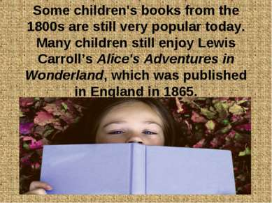 Some children's books from the 1800s are still very popular today. Many child...