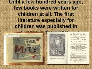 Until a few hundred years ago, few books were written for children at all. Th...