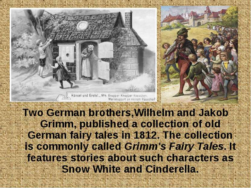 Two German brothers,Wilhelm and Jakob Grimm, published a collection of old Ge...