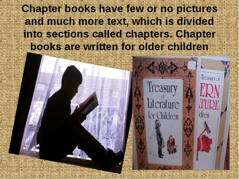 Chapter books have few or no pictures and much more text, which is divided in...