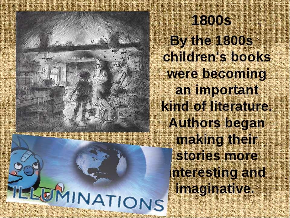 1800s By the 1800s children's books were becoming an important kind of litera...