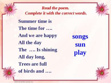Read the poem. Complete it with the correct words. Summer time is The time fo...