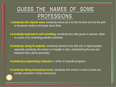 GUESS THE NAMES OF SOME PROFESSIONS 1.somebody who reports news: somebody who...