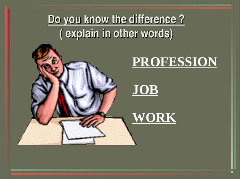 Do you know the difference ? ( explain in other words) PROFESSION JOB WORK