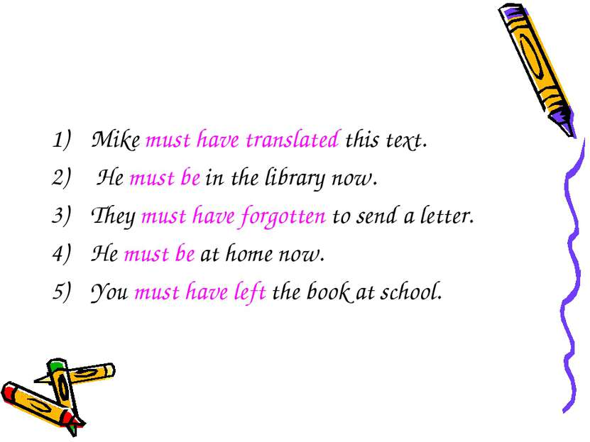 Mike must have translated this text. He must be in the library now. They must...