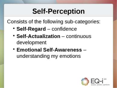 Self-Perception Consists of the following sub-categories: Self-Regard – confi...