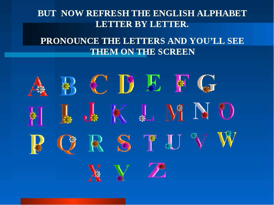 BUT NOW REFRESH THE ENGLISH ALPHABET LETTER BY LETTER. PRONOUNCE THE LETTERS ...
