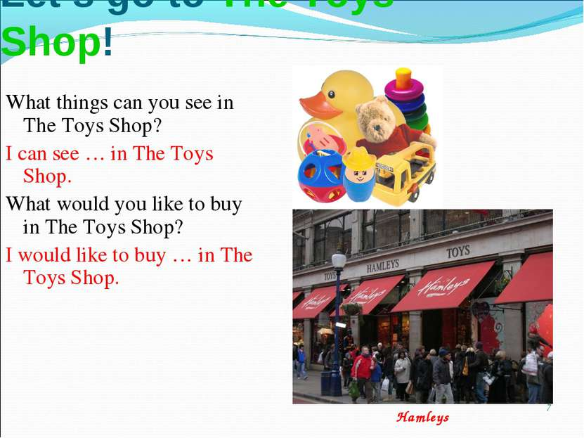 * Let's go to The Toys Shop! What things can you see in The Toys Shop? I can ...