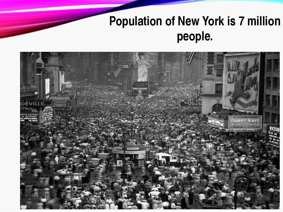 Population of New York is 7 million people.