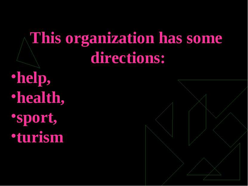 This organization has some directions: help, health, sport, turism