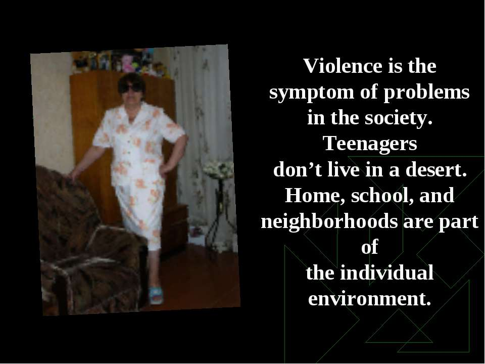 Violence is the symptom of problems in the society. Teenagers don't live in a...