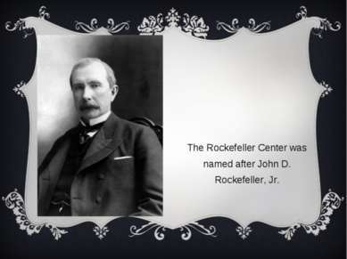 The Rockefeller Center was named after John D. Rockefeller, Jr.