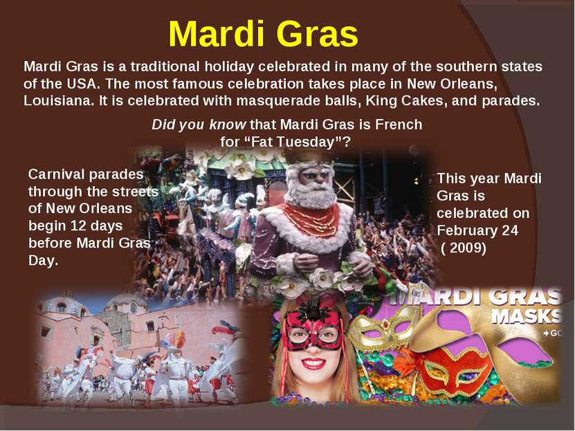 Mardi Gras Mardi Gras is a traditional holiday celebrated in many of the sout...