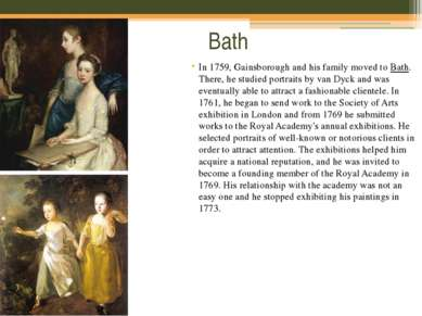 Bath In 1759, Gainsborough and his family moved toBath. There, he studied po...