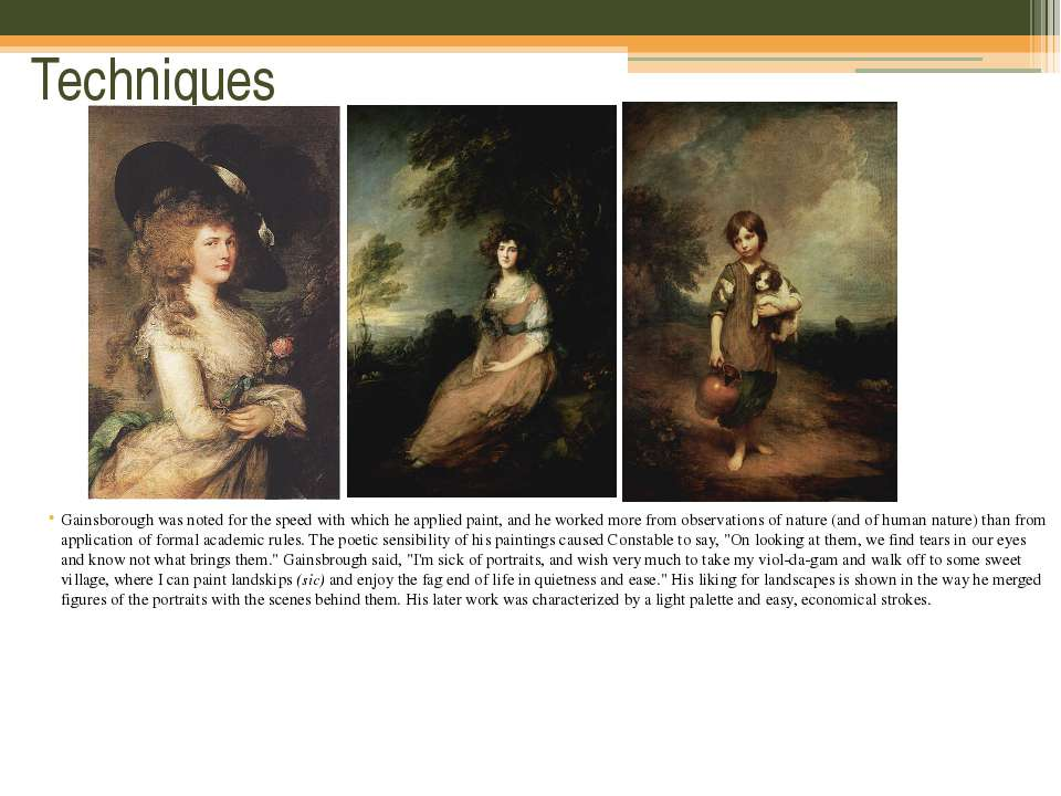 Techniques Gainsborough was noted for the speed with which he applied paint, ...