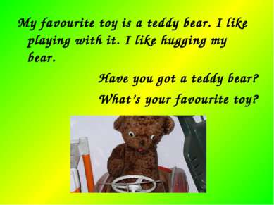 My favourite toy is a teddy bear. I like playing with it. I like hugging my b...