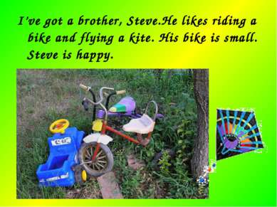 I've got a brother, Steve.He likes riding a bike and flying a kite. His bike ...