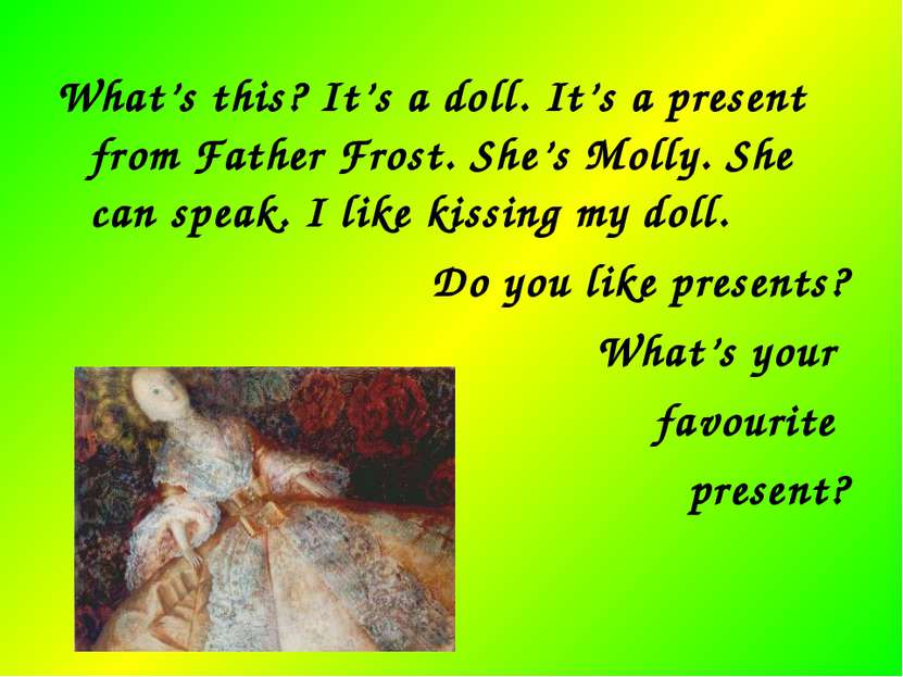 What's this? It's a doll. It's a present from Father Frost. She's Molly. She ...