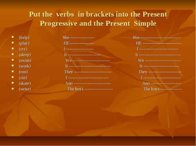 Put the verbs in brackets into the Present Progressive and the Present Simple...