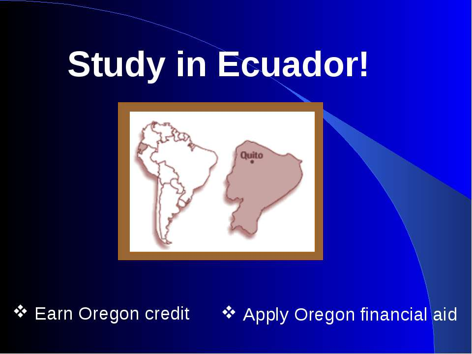 Earn Oregon credit Apply Oregon financial aid Study in Ecuador!