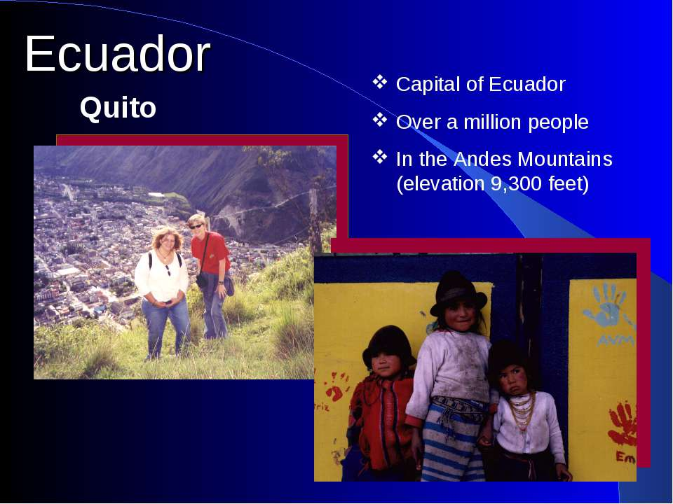 Capital of Ecuador Over a million people In the Andes Mountains (elevation 9,...