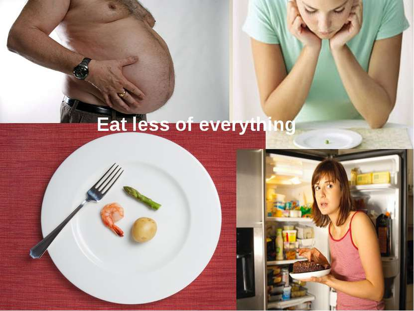 Eat less of everything