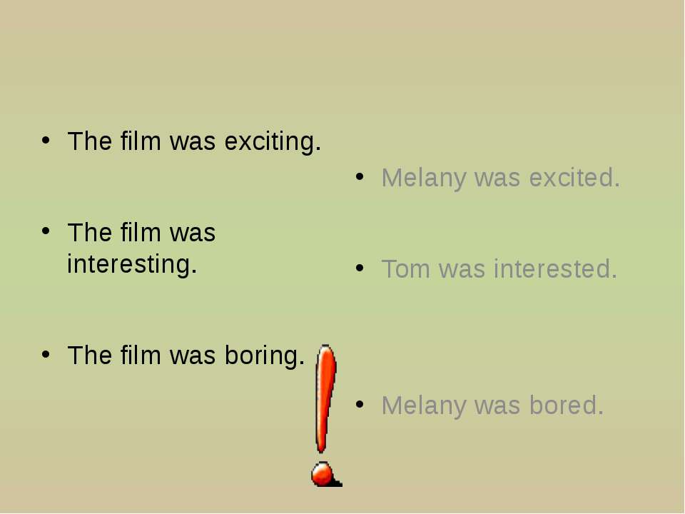 The film was exciting. The film was interesting. The film was boring. Melany ...