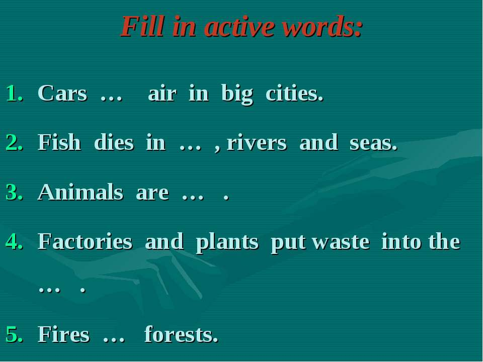 Fill in active words: Cars … air in big cities. Fish dies in … , rivers and s...