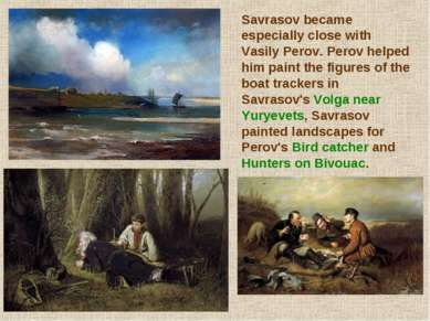 Savrasov became especially close with Vasily Perov. Perov helped him paint th...