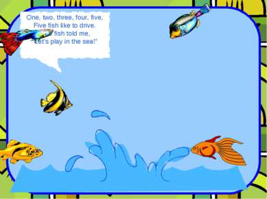 "One, two, three, four, five, Five fish like to drive. One fish told me, ""Let'..."