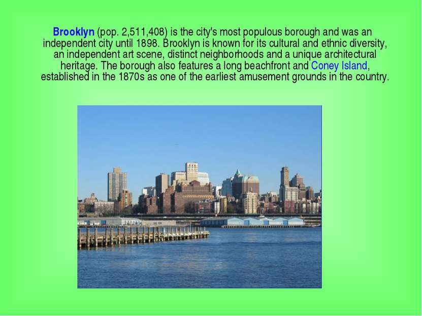 Brooklyn (pop. 2,511,408) is the city's most populous borough and was an inde...