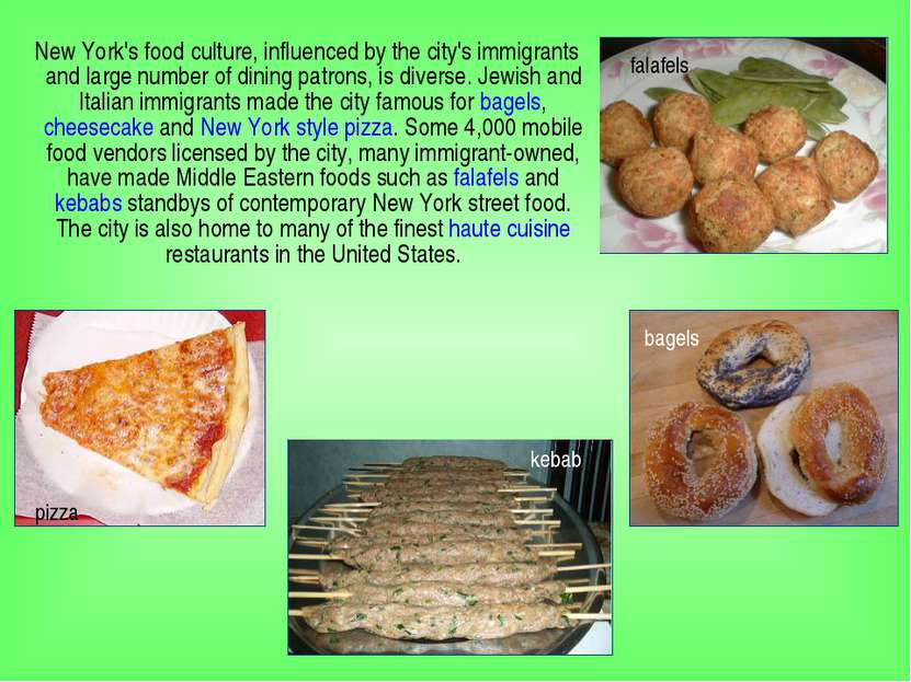 New York's food culture, influenced by the city's immigrants and large number...