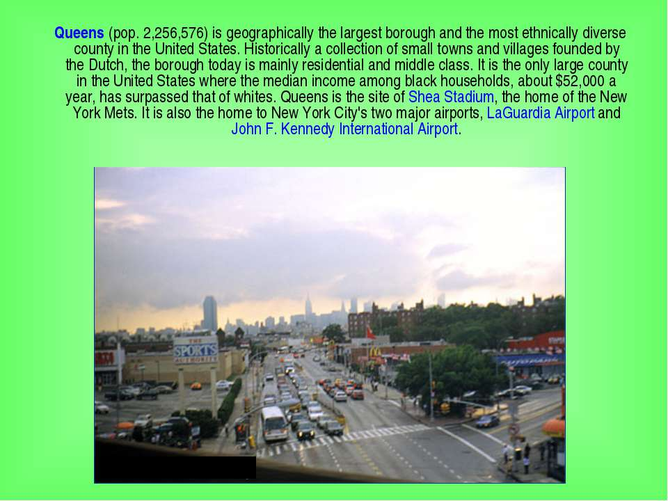 Queens (pop. 2,256,576) is geographically the largest borough and the most et...