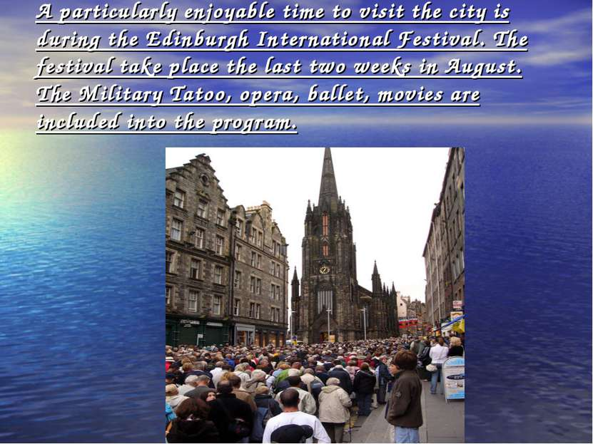 A particularly enjoyable time to visit the city is during the Edinburgh Inter...