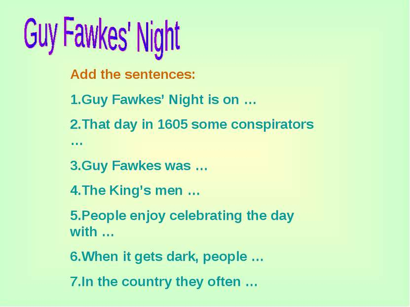 Add the sentences: 1.Guy Fawkes' Night is on … 2.That day in 1605 some conspi...