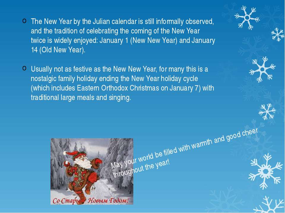 The New Year by the Julian calendar is still informally observed, and the tra...