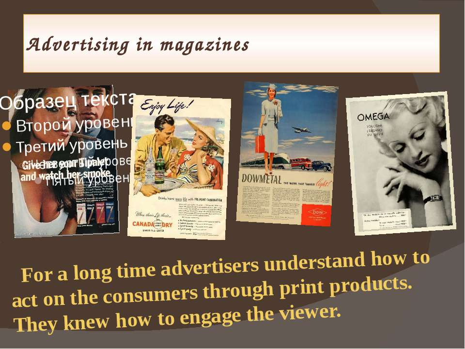 Advertising in magazines For a long time advertisers understand how to act on...