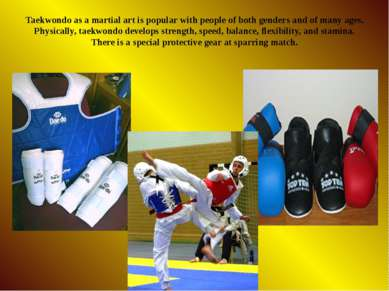 Taekwondo as a martial art is popular with people of both genders and of many...